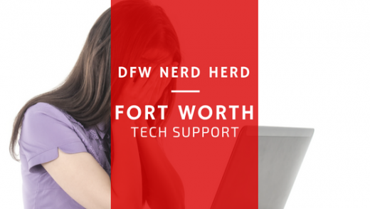 Fort Worth Tech Support - DFW Nerd Herd Tech Support in Fort Worth